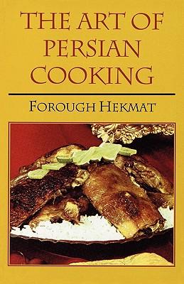 The Art of Persian Cooking (Hippocrene International Cookbook Classics), Hekmat, Forough-Es-Saltaneh