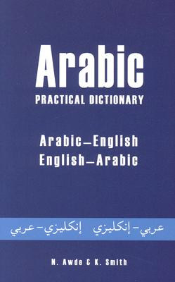 Arabic Practical Dictionary: Arabic-English English-Arabic, Smith, K.; Awde, Nicholas