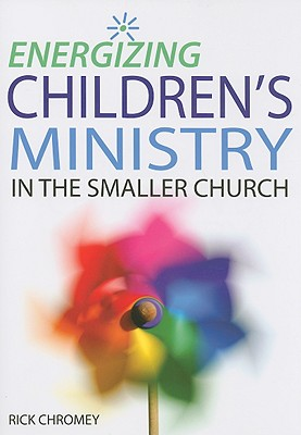 Energizing Children?s Ministry in the Smaller Church, Chromey, Rick