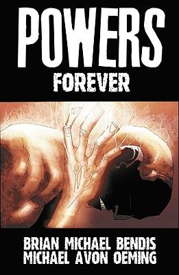 Powers Vol. 7: Forever, Brian Michael Bendis; Michael Avon Oeming