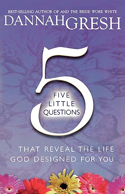 Image for Five Little Questions That Reveal the Life God Designed for You