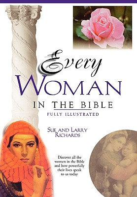 Every Woman In The Bible (Everything In The Bible Series), Richards, Lawrence O.; Richards, Sue