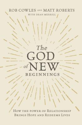 Image for The God of New Beginnings: How the Power of Relationship Brings Hope and Redeems Lives