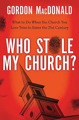 Who Stole My Church: What to Do When the Church You Love Tries to Enter the 21st Century, MacDonald, Gordon