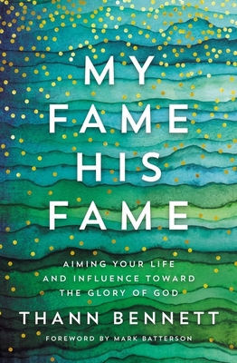 Image for My Fame, His Fame: Aiming Your Life and Influence Toward the Glory of God