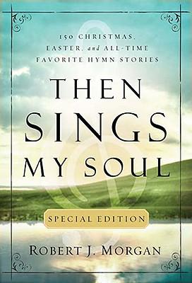Then Sings My Soul Special Edition, Robert J. Morgan