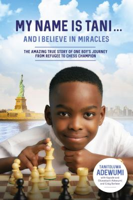 Image for MY NAME IS TANI . . . AND I BELIEVE IN MIRACLES: THE AMAZING TRUE STORY OF ONE BOYS JOURNEY FROM RE
