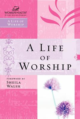 Image for Life of Worship (Women of Faith Series)