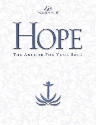 Hope: The Anchor for Your Soul (Women of Faith Study Guide Series)