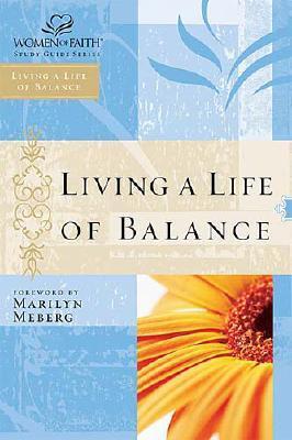 Living a Life of Balance: Women of Faith Study Guide Series, Women of Faith