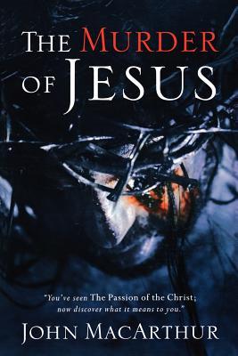 Murder of Jesus, JOHN MACARTHUR