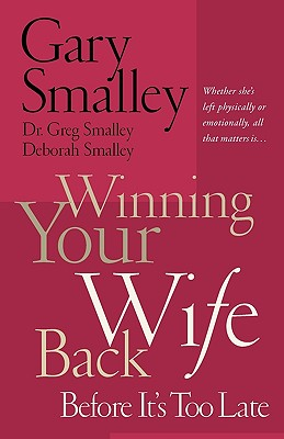 Winning Your Wife Back Before It's Too Late, Smalley, Gary; Smalley, Deborah; Smalley, Greg