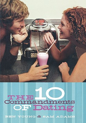 The Ten Commandments of Dating: Student Edition, Ben Young, Samuel Adams