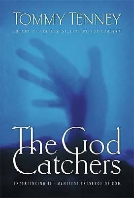 Image for The God Catchers: Experiencing the Manifest Presence of God