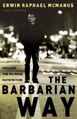 The Barbarian Way: Unleash the Untamed Faith Within, McManus, Erwin Raphael