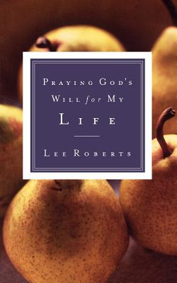 Praying God's Will for My Life, Roberts, Lee
