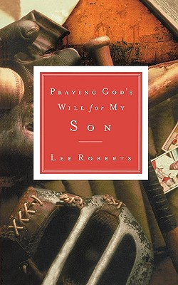 Praying God's Will for My Son, Roberts, Lee; Thomas Nelson Publishers
