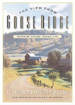 The View from Goose Ridge: Watching Nature, Seeing Life, Bostrom, Cheryl