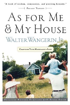 As for Me and My House: Crafting Your Marriage to Last, Wangerin, Walter