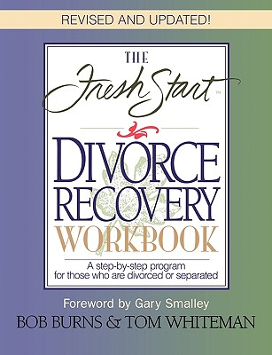 The Fresh Start Divorce Recovery Workbook: A Step-by-Step Program for Those Who Are Divorced or Separated, Burns, Bob; Whiteman, Tom; Tom; Fresh Start Seminars, Inc.