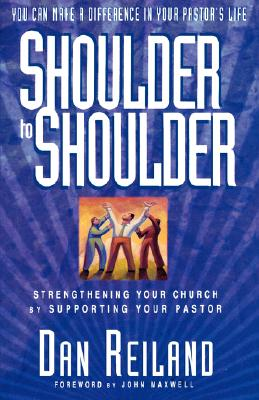 Shoulder To Shoulder Strengthening Your Church By Supporting Your Pastor, Reiland, Dan
