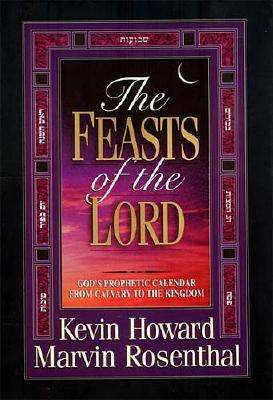 Image for The Feasts of the Lord  God's Prophetic Calendar from Calvary to the Kingdom