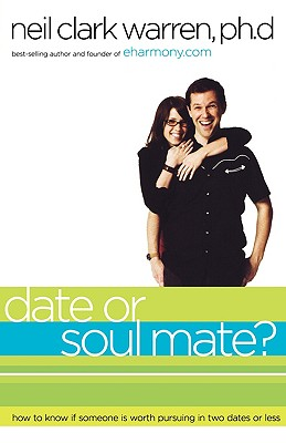Image for Date or Soul Mate?: How to Know if Someone is Worth Pursuing in Two Dates or Less