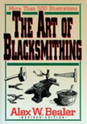The Art of Blacksmithing, Bealer, Alex W.