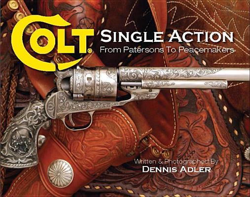 Image for Colt Single Action: From Patersons to Peacemakers