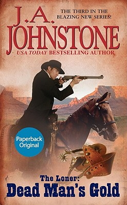 The Loner: Dead Man's Gold, J.A. Johnstone