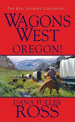 Wagons West: Oregon!, Ross, Dana Fuller