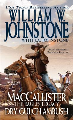 MacCallister The Eagles Legacy Dry Gulch Ambush, Johnstone, William W., Johnstone, J.A.