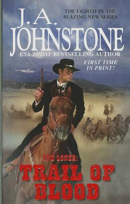 The Loner: Trail of Blood, J.A. Johnstone