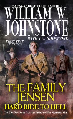 Hard Ride to Hell (The Family Jensen, Book 4), William W. Johnstone, J. A. Johnstone