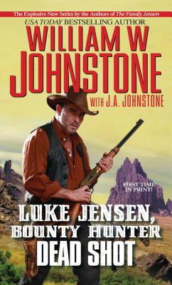 Luke Jensen Bounty Hunter Dead Shot, William W. Johnstone, J.A. Johnstone
