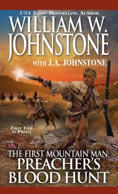 Preacher's Blood Hunt (The First Mountain Man), William W. Johnstone, J.A. Johnstone