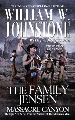 The Family Jensen Massacre Canyon, William W. Johnstone, J.A. Johnstone