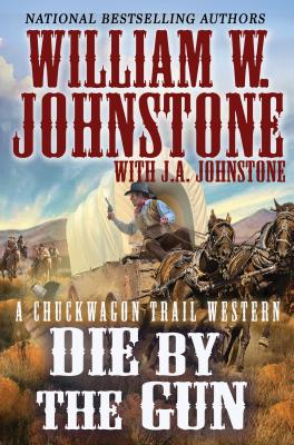 Image for Die by the Gun (A Chuckwagon Trail Western)