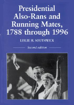 Image for Presidential Also-Rans and Running Mates, 1788 Through 1996