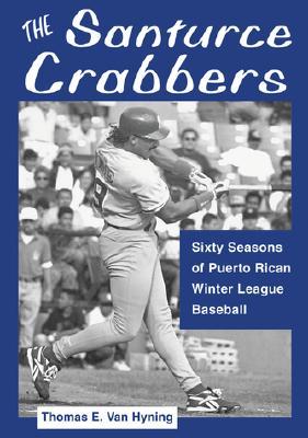 The Santurce Crabbers : Sixty Seasons of Puerto Rican Winter League Baseball, Van Hyning, Thomas E.