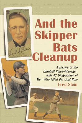Image for And the Skipper Bats Cleanup: A History of the Baseball Player-Manager, With 42 Biographies of Men Who Filled the Dual Role