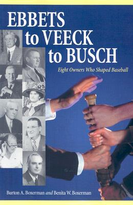Image for Ebbets to Veeck to Busch: Eight Owners Who Shaped Baseball