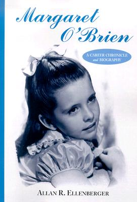 Margaret O'Brien : A Career Chronicle and Biography  (Signed By Margaret O'Brien), Ellenberger, Allan R.