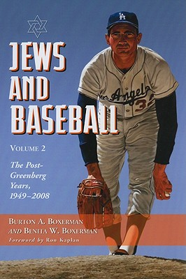 Jews and Baseball: Volume 2, The Post-Greenberg Years, 1949-2008, Burton A. Boxerman; Benita W. Boxerman