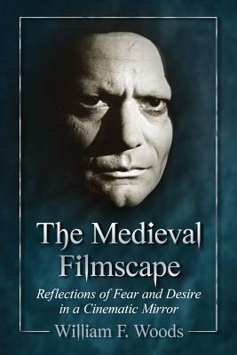 Image for The Medieval Filmscape: Reflections of Fear and Desire in a Cinematic Mirror
