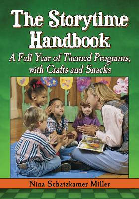 The Storytime Handbook: A Full Year of Themed Programs, with Crafts and Snacks, Miller, Nina Schatzkamer
