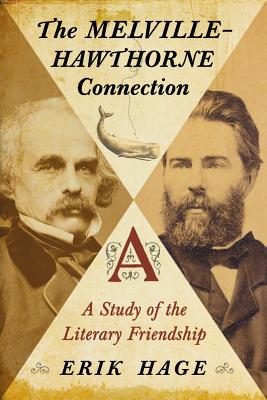The Melville-Hawthorne Connection: A Study of the Literary Friendship, Erik Hage