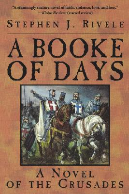 A Booke of Days: A Novel of the Crusades, Rivele, Stephen J.