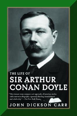 The Life of Sir Arthur Conan Doyle, John Dickson Carr