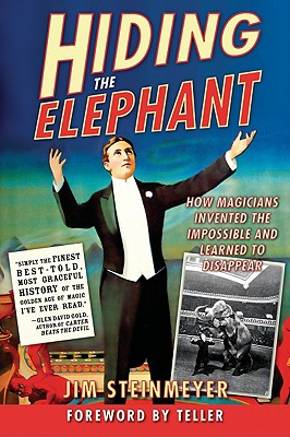 HIDING THE ELEPHANT : HOW MAGICIANS INVE, JIM STEINMEYER